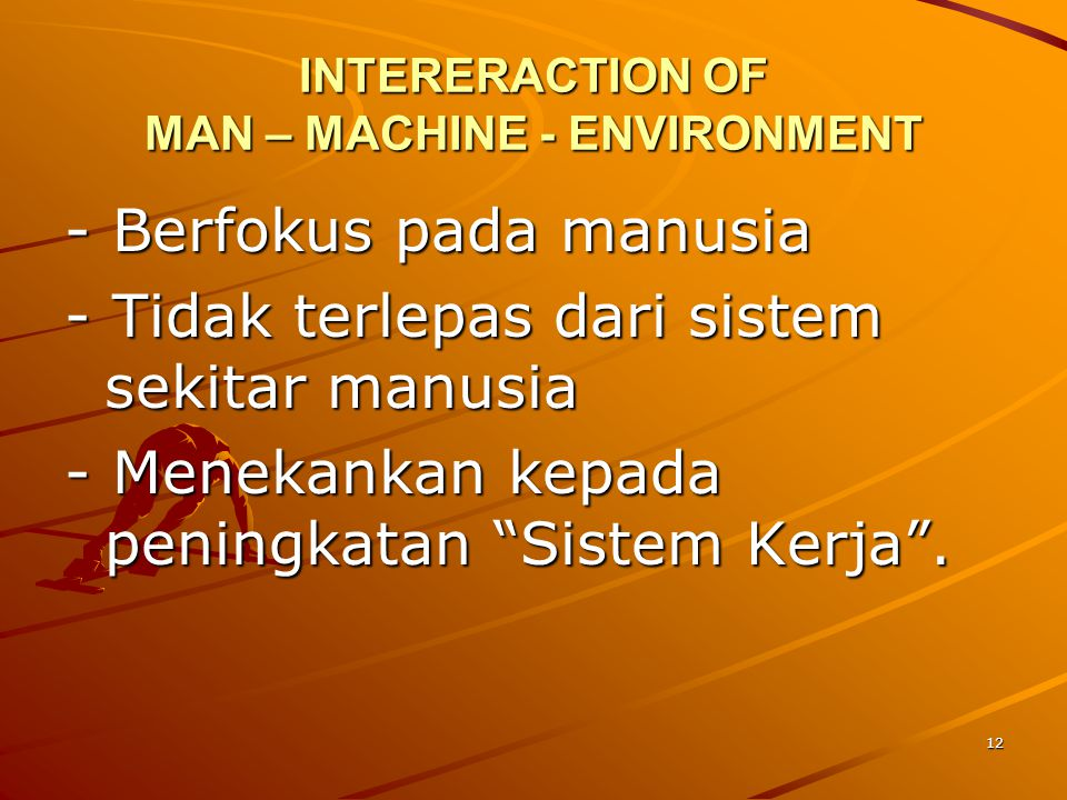 INTERERACTION OF MAN – MACHINE - ENVIRONMENT