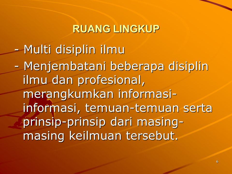 RUANG LINGKUP - Multi disiplin ilmu.