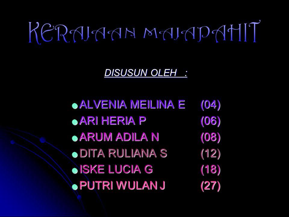 KERAJAAN MAJAPAHIT ALVENIA MEILINA E (04) ARI HERIA P (06)