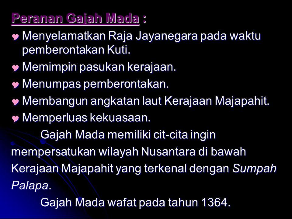 Peranan Gajah Mada : Menyelamatkan Raja Jayanegara pada waktu pemberontakan Kuti. Memimpin pasukan kerajaan.