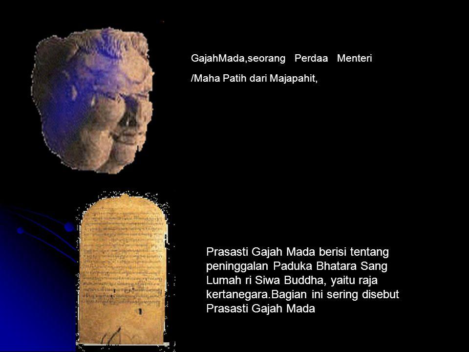 GajahMada,seorang Perdaa Menteri /Maha Patih dari Majapahit,