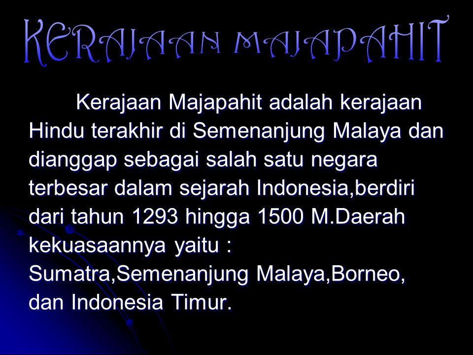 KERAJAAN MAJAPAHIT Hindu terakhir di Semenanjung Malaya dan