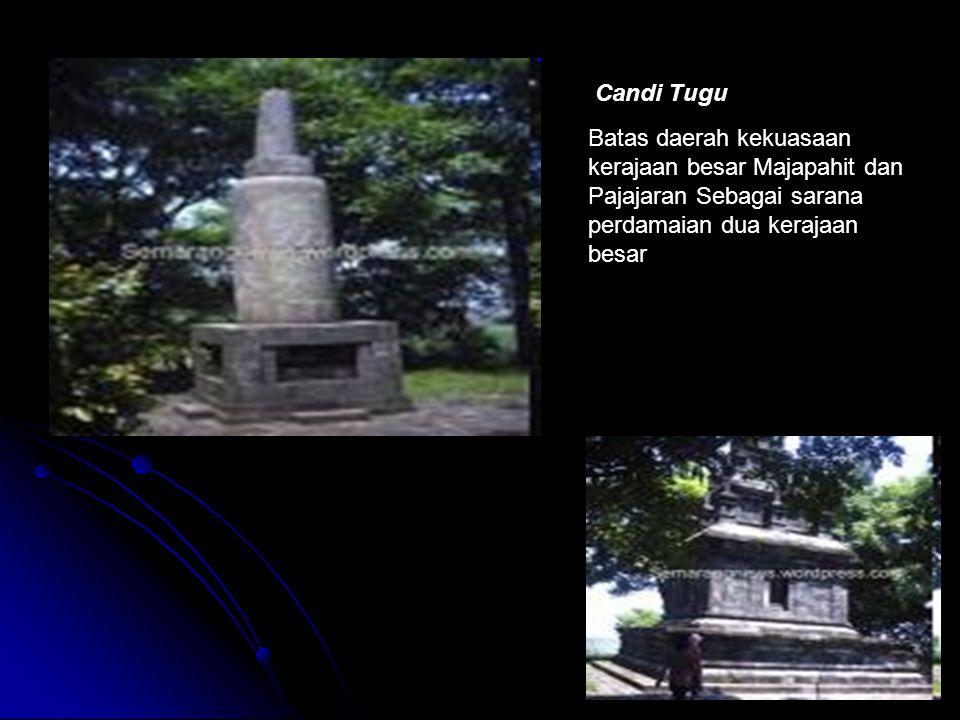 Candi Tugu Batas daerah kekuasaan kerajaan besar Majapahit dan Pajajaran Sebagai sarana perdamaian dua kerajaan besar.
