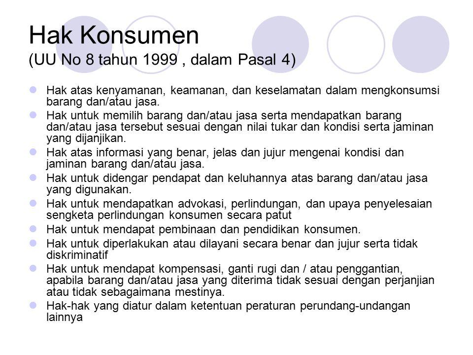 Hak Konsumen (UU No 8 tahun 1999 , dalam Pasal 4)