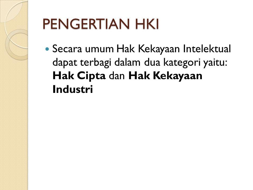 PENGERTIAN HKI Secara umum Hak Kekayaan Intelektual dapat terbagi dalam dua kategori yaitu: Hak Cipta dan Hak Kekayaan Industri.
