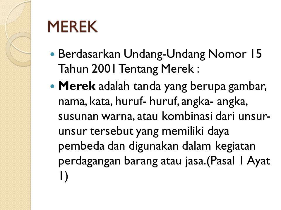 MEREK Berdasarkan Undang-Undang Nomor 15 Tahun 2001 Tentang Merek :
