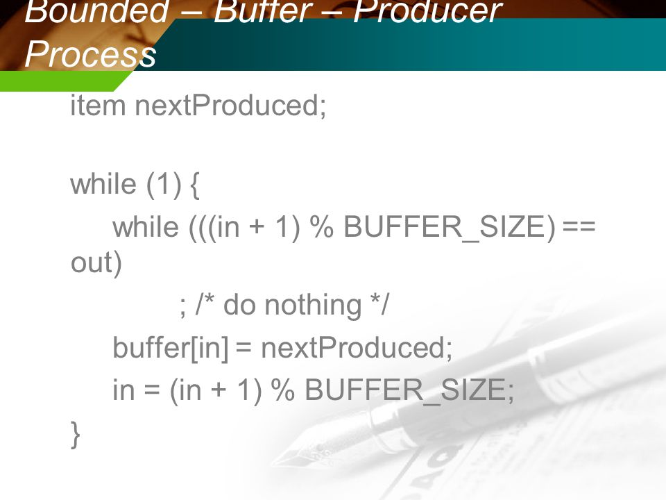 Bounded – Buffer – Producer Process