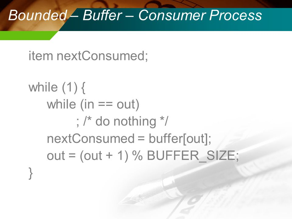 Bounded – Buffer – Consumer Process