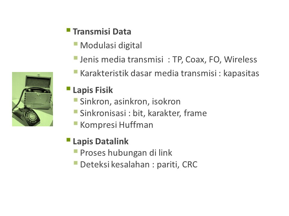 Transmisi Data Modulasi digital. Jenis media transmisi : TP, Coax, FO, Wireless. Karakteristik dasar media transmisi : kapasitas.