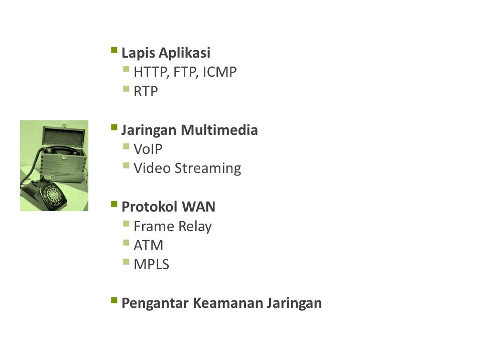 Lapis Aplikasi HTTP, FTP, ICMP. RTP. Jaringan Multimedia. VoIP. Video Streaming. Protokol WAN.