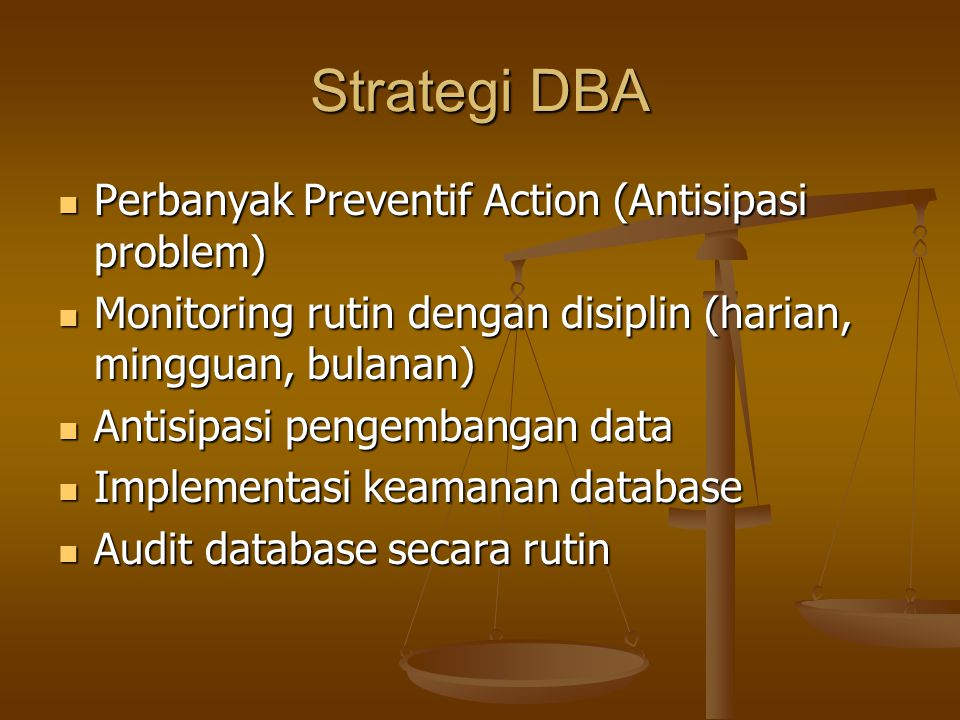 Strategi DBA Perbanyak Preventif Action (Antisipasi problem)