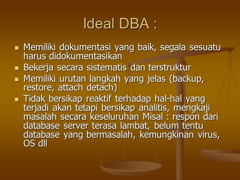 Ideal DBA : Memiliki dokumentasi yang baik, segala sesuatu harus didokumentasikan. Bekerja secara sistematis dan terstruktur.