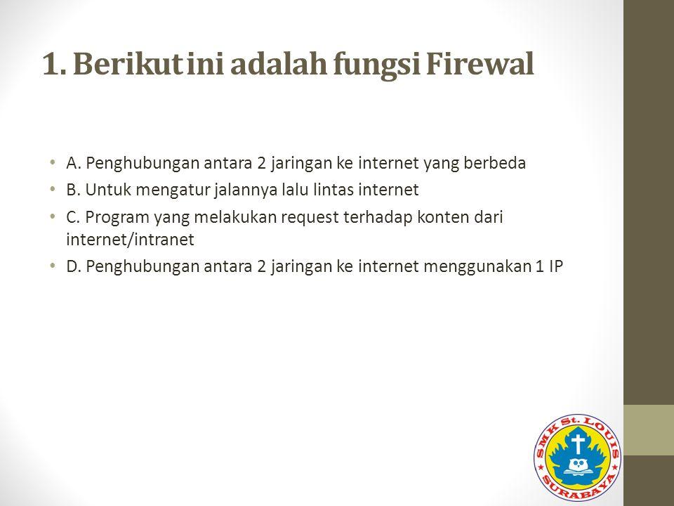 1. Berikut ini adalah fungsi Firewal