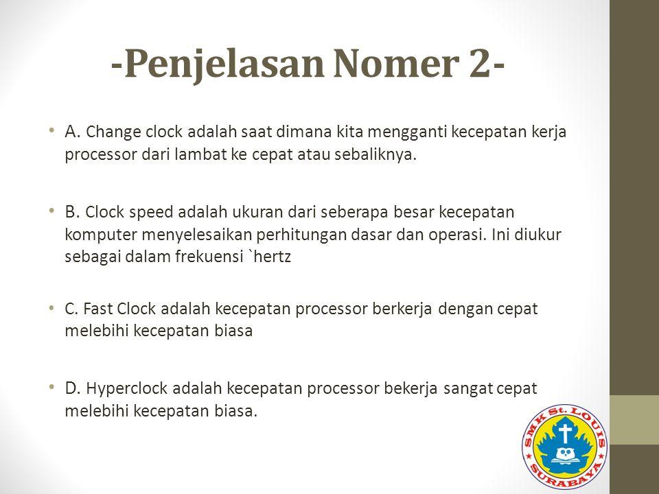 -Penjelasan Nomer 2- A. Change clock adalah saat dimana kita mengganti kecepatan kerja processor dari lambat ke cepat atau sebaliknya.