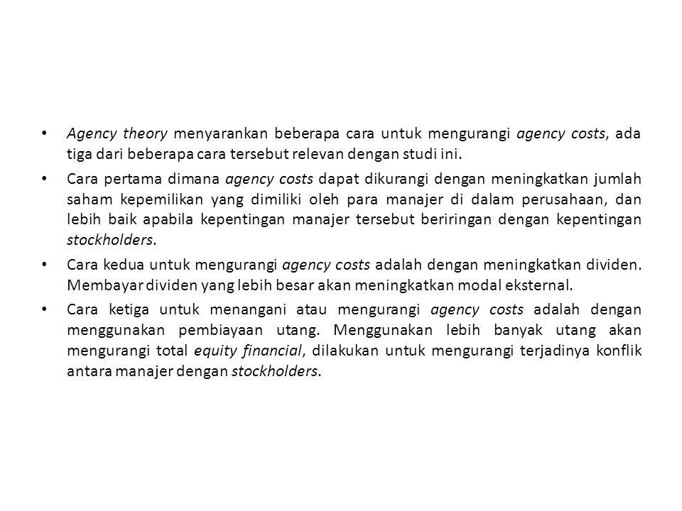 Agency theory menyarankan beberapa cara untuk mengurangi agency costs, ada tiga dari beberapa cara tersebut relevan dengan studi ini.