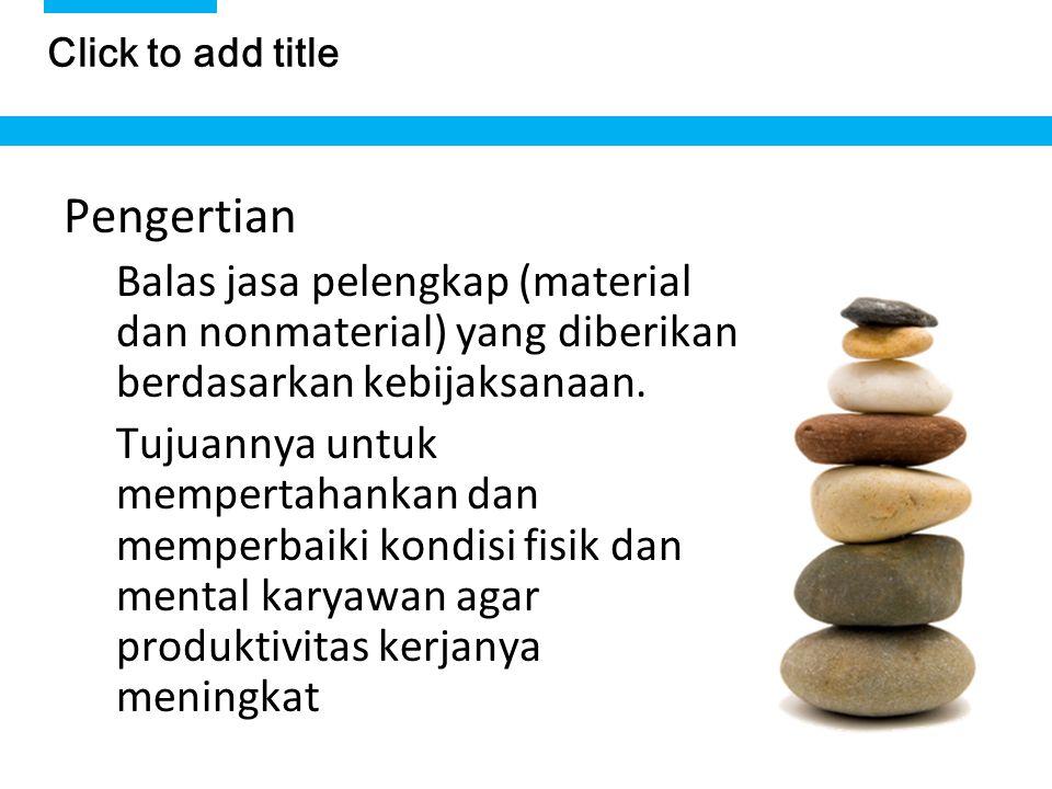 Click to add title. Pengertian. Balas jasa pelengkap (material dan nonmaterial) yang diberikan berdasarkan kebijaksanaan.