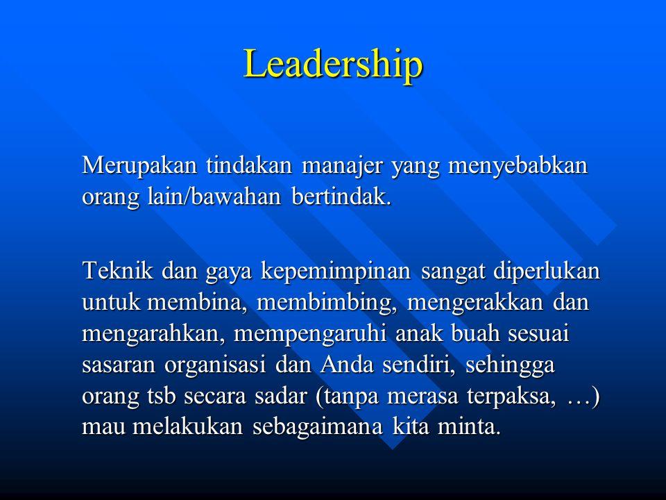 Leadership Merupakan tindakan manajer yang menyebabkan orang lain/bawahan bertindak.