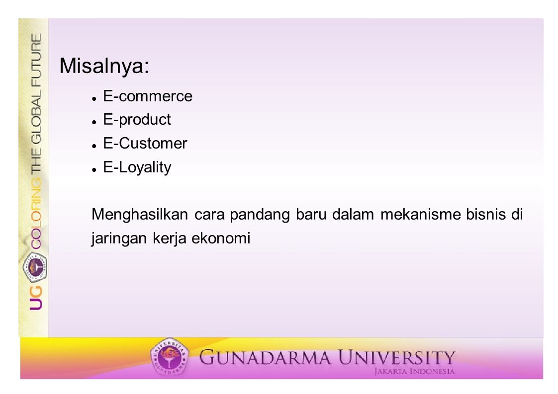 Misalnya: E-commerce E-product E-Customer E-Loyality