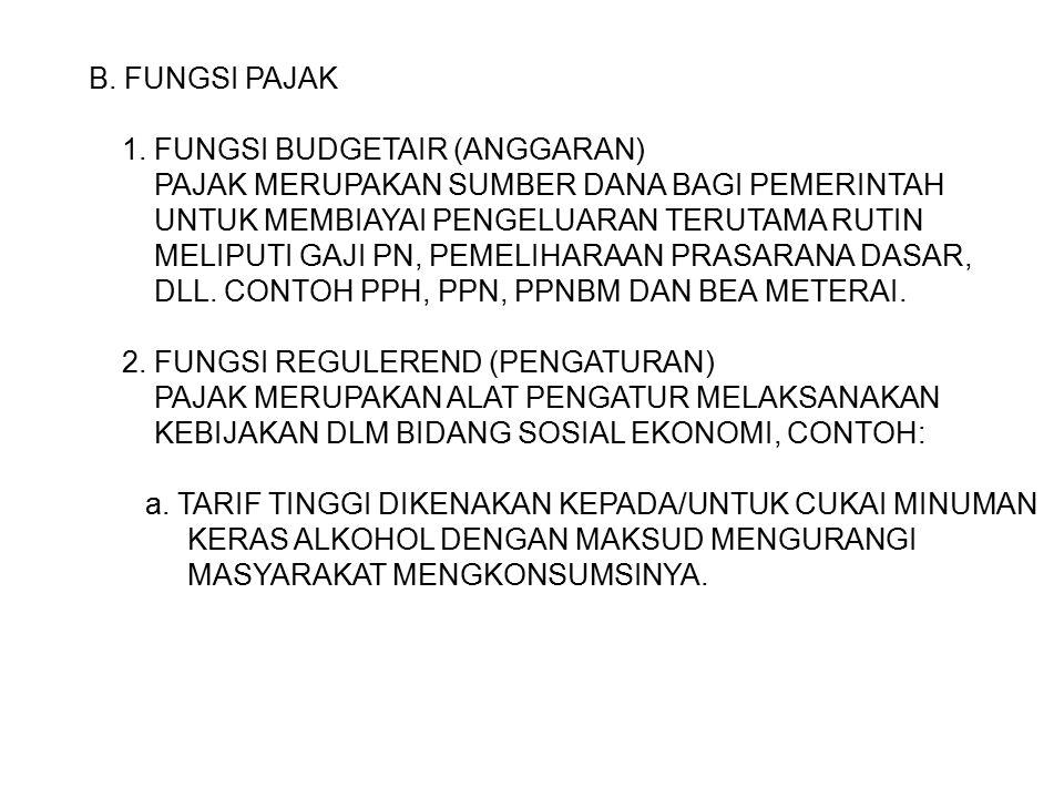 B. FUNGSI PAJAK 1. FUNGSI BUDGETAIR (ANGGARAN) PAJAK MERUPAKAN SUMBER DANA BAGI PEMERINTAH. UNTUK MEMBIAYAI PENGELUARAN TERUTAMA RUTIN.