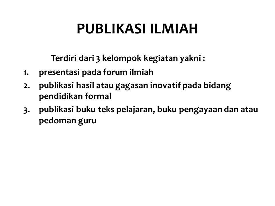 PUBLIKASI ILMIAH Terdiri dari 3 kelompok kegiatan yakni :