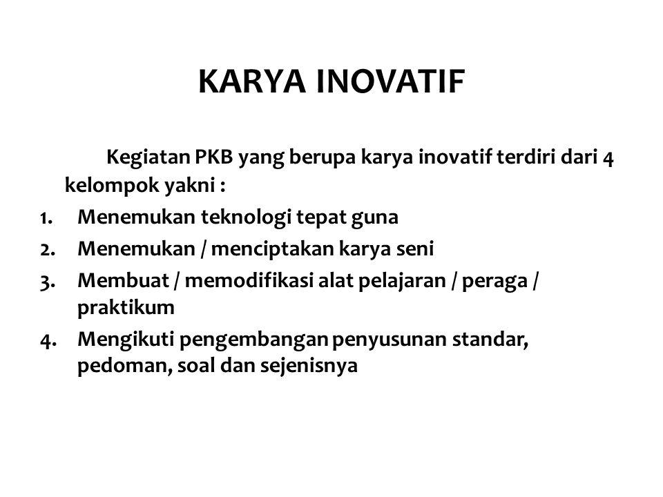 KARYA INOVATIF Kegiatan PKB yang berupa karya inovatif terdiri dari 4 kelompok yakni : Menemukan teknologi tepat guna.
