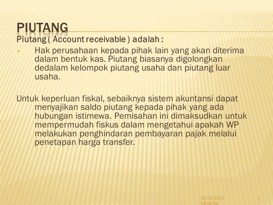 PIUTANG Piutang ( Account receivable ) adalah :
