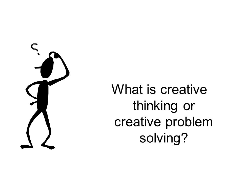 What is creative thinking or creative problem solving