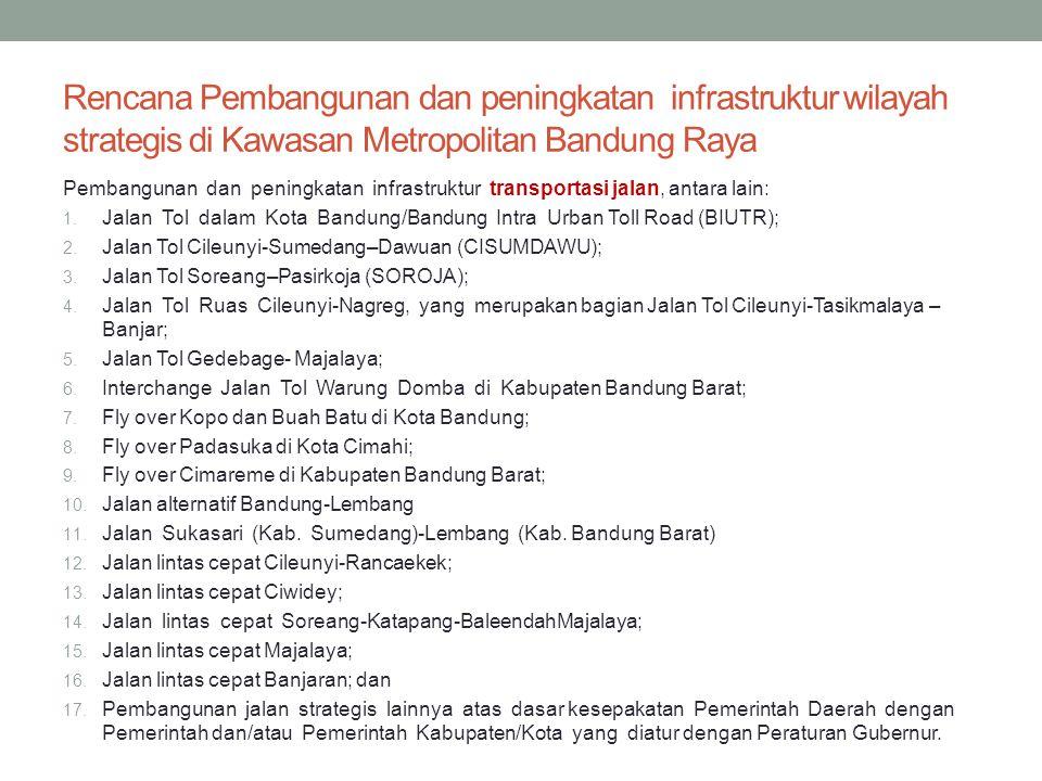 Rencana Pembangunan dan peningkatan infrastruktur wilayah strategis di Kawasan Metropolitan Bandung Raya