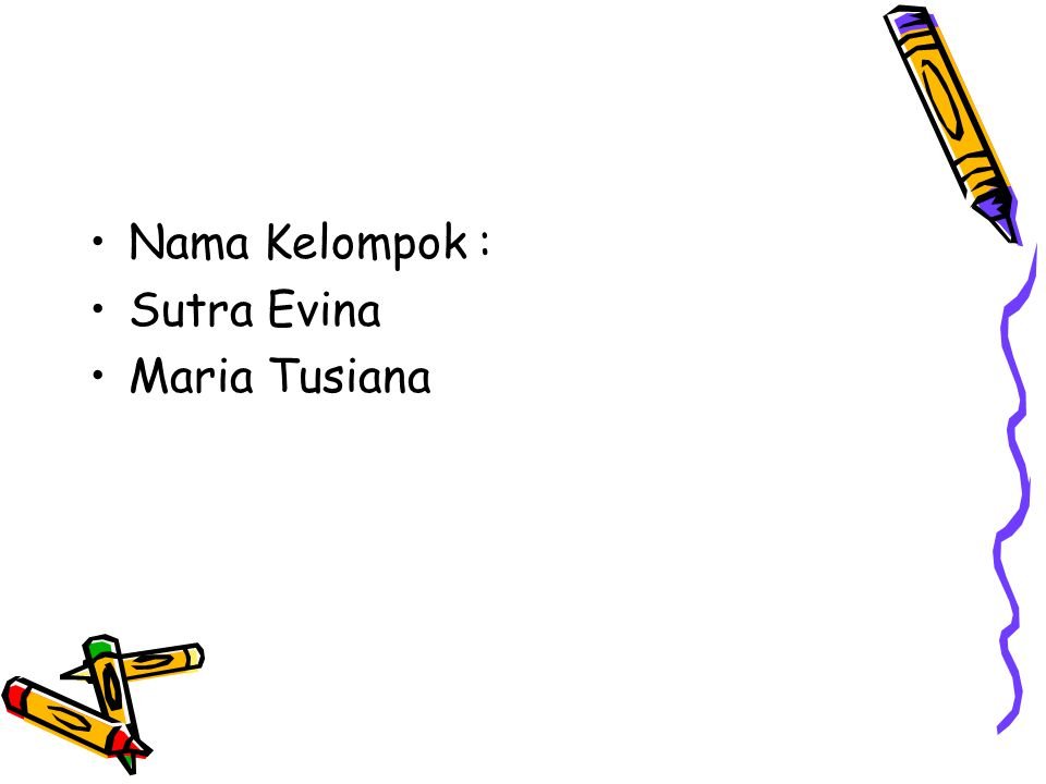 Nama Kelompok : Sutra Evina Maria Tusiana