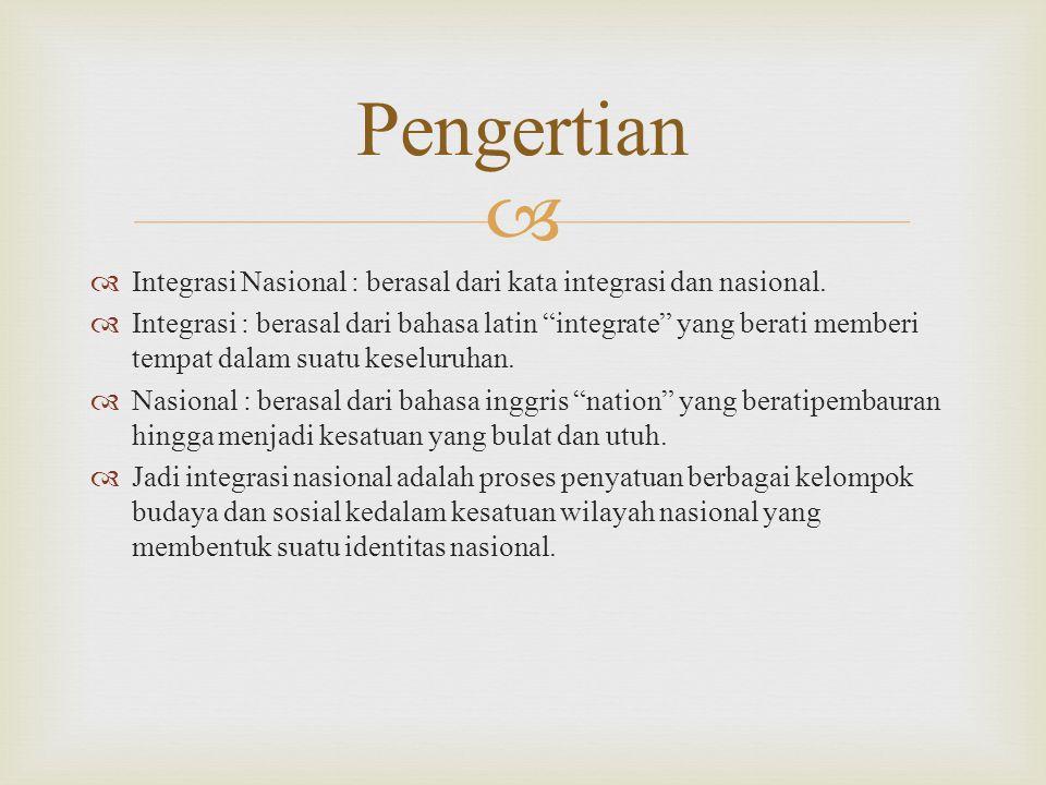 Pengertian Integrasi Nasional : berasal dari kata integrasi dan nasional.