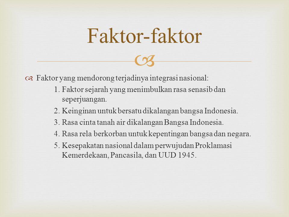 Faktor-faktor Faktor yang mendorong terjadinya integrasi nasional: