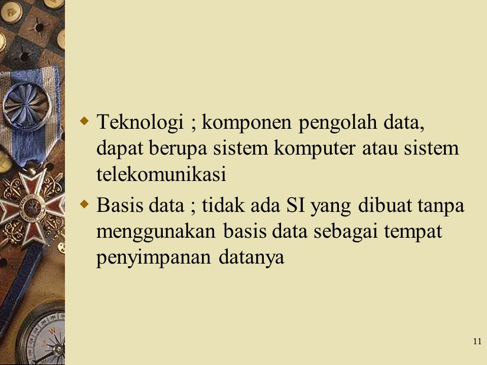 Teknologi ; komponen pengolah data, dapat berupa sistem komputer atau sistem telekomunikasi