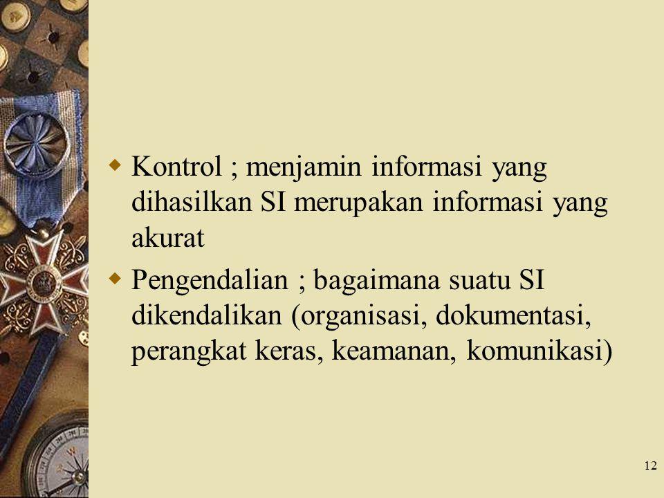 Kontrol ; menjamin informasi yang dihasilkan SI merupakan informasi yang akurat