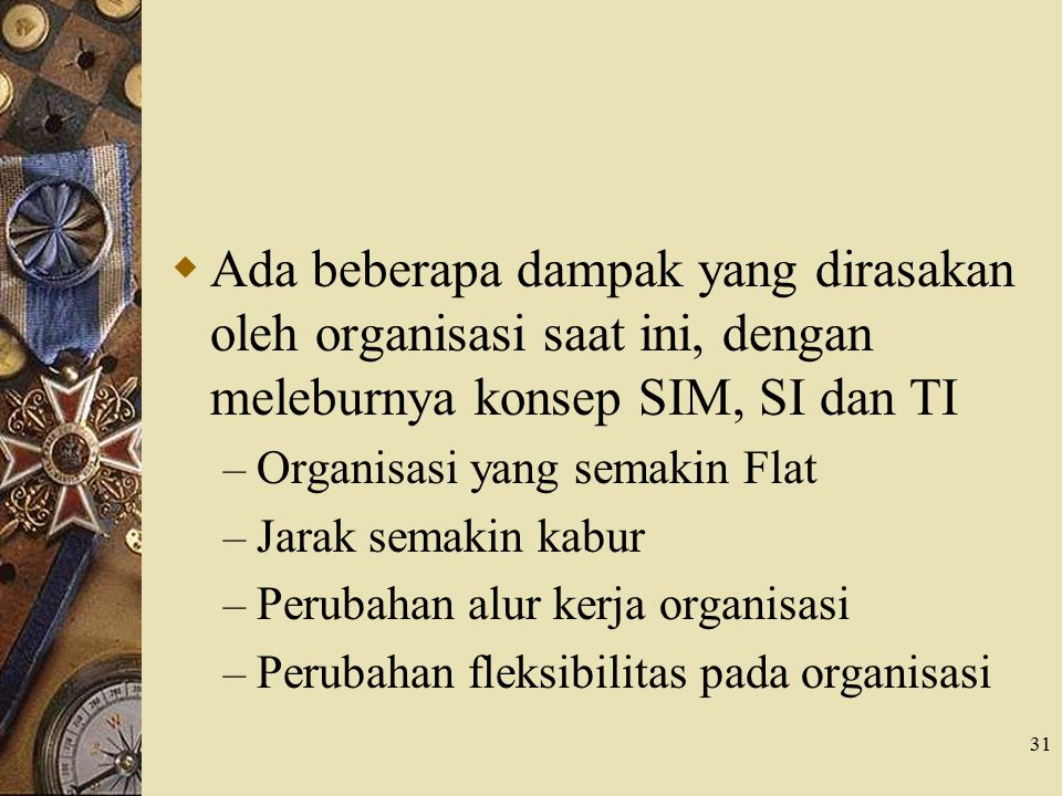 Ada beberapa dampak yang dirasakan oleh organisasi saat ini, dengan meleburnya konsep SIM, SI dan TI