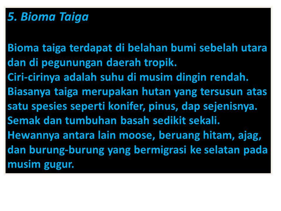 5. Bioma Taiga Bioma taiga terdapat di belahan bumi sebelah utara dan di pegunungan daerah tropik.