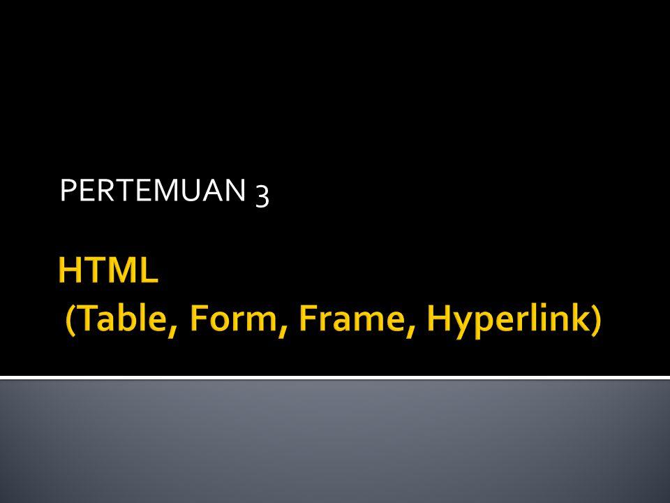 HTML (Table, Form, Frame, Hyperlink)