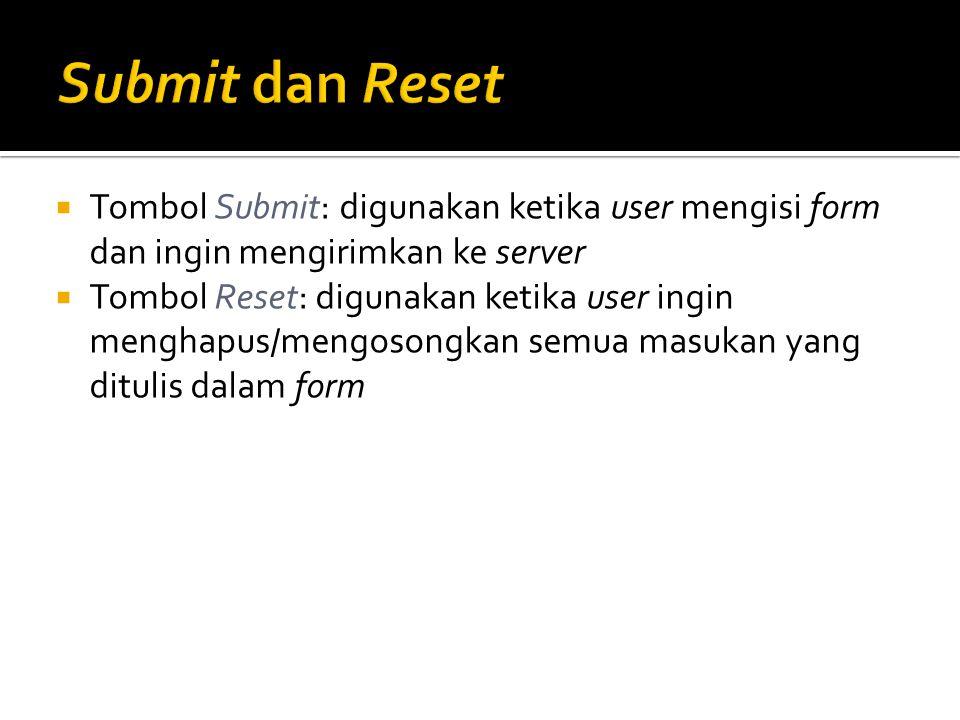 Submit dan Reset Tombol Submit: digunakan ketika user mengisi form dan ingin mengirimkan ke server.