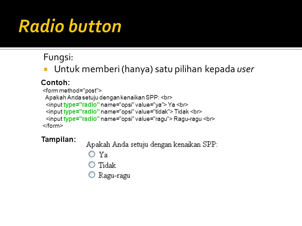 Radio button Fungsi: Untuk memberi (hanya) satu pilihan kepada user