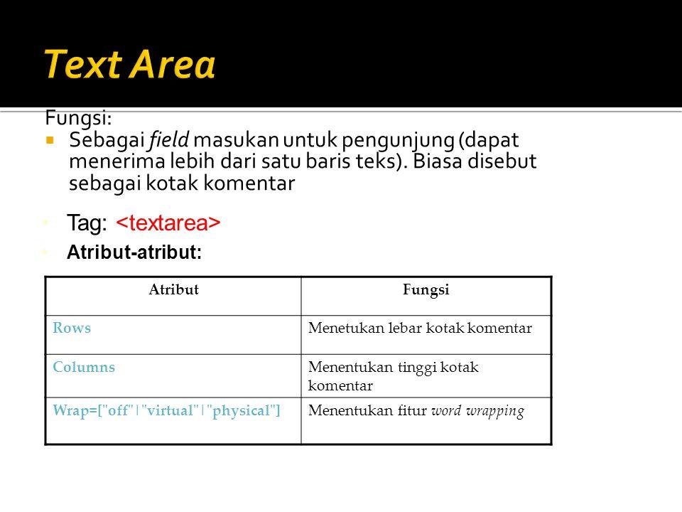 Text Area Fungsi: Sebagai field masukan untuk pengunjung (dapat menerima lebih dari satu baris teks). Biasa disebut sebagai kotak komentar.