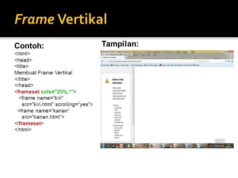 Frame Vertikal Tampilan: Contoh: <html> <head>