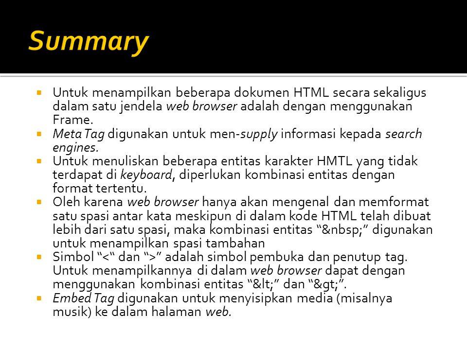 Summary Untuk menampilkan beberapa dokumen HTML secara sekaligus dalam satu jendela web browser adalah dengan menggunakan Frame.