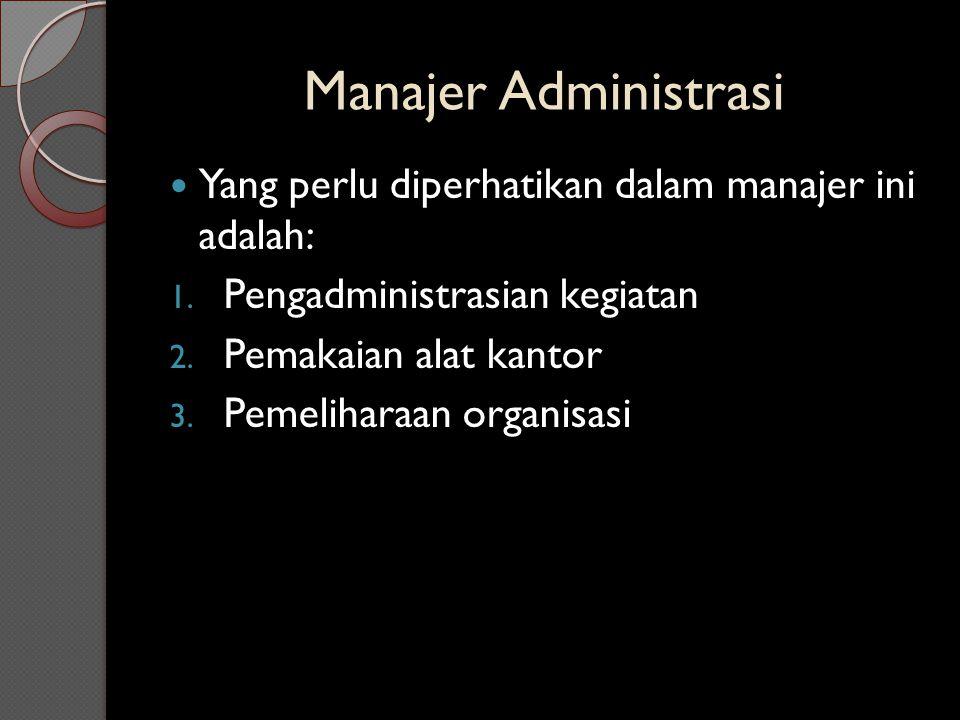 Manajer Administrasi Yang perlu diperhatikan dalam manajer ini adalah: