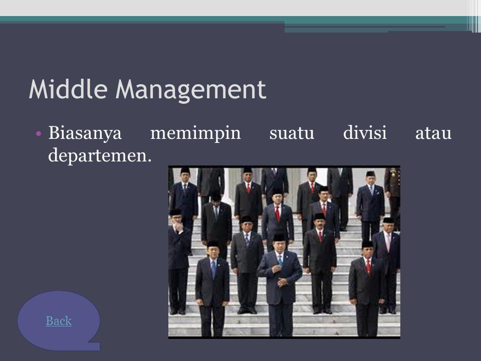 Middle Management Biasanya memimpin suatu divisi atau departemen. Back