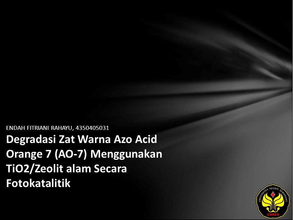 ENDAH FITRIANI RAHAYU, 4350405031 Degradasi Zat Warna Azo Acid Orange 7 (AO-7) Menggunakan TiO2/Zeolit alam Secara Fotokatalitik