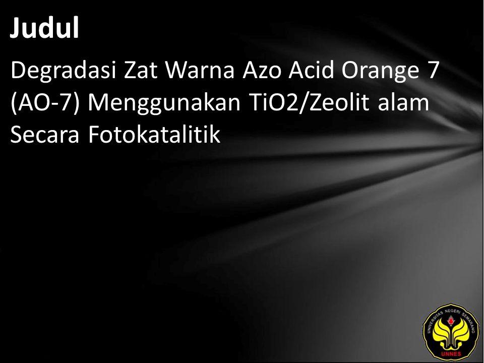 Judul Degradasi Zat Warna Azo Acid Orange 7 (AO-7) Menggunakan TiO2/Zeolit alam Secara Fotokatalitik.