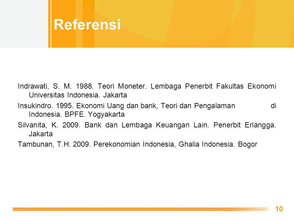 Referensi Indrawati, S. M. 1988. Teori Moneter. Lembaga Penerbit Fakultas Ekonomi Universitas Indonesia. Jakarta.