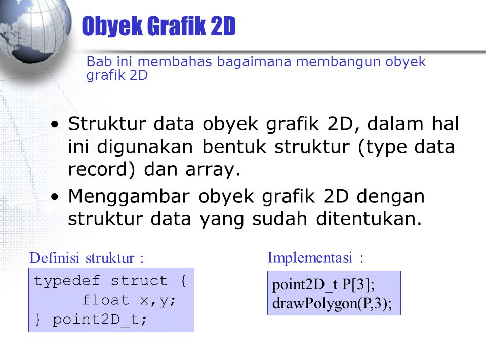 Obyek Grafik 2D Bab ini membahas bagaimana membangun obyek grafik 2D.