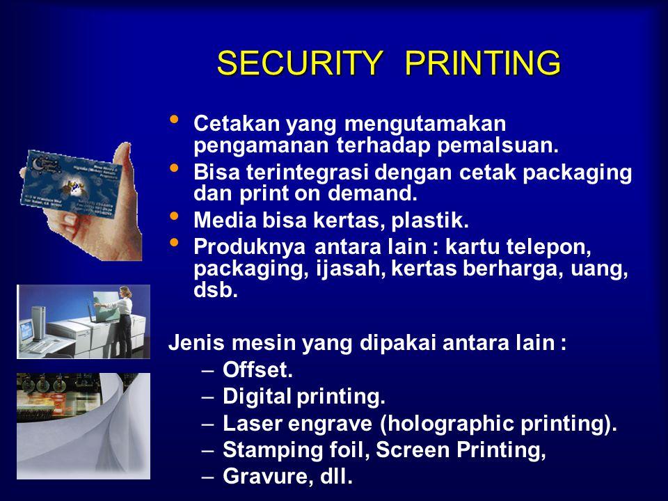 SECURITY PRINTING Cetakan yang mengutamakan pengamanan terhadap pemalsuan. Bisa terintegrasi dengan cetak packaging dan print on demand.
