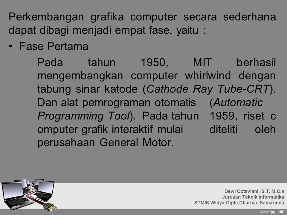 Perkembangan grafika computer secara sederhana dapat dibagi menjadi empat fase, yaitu :