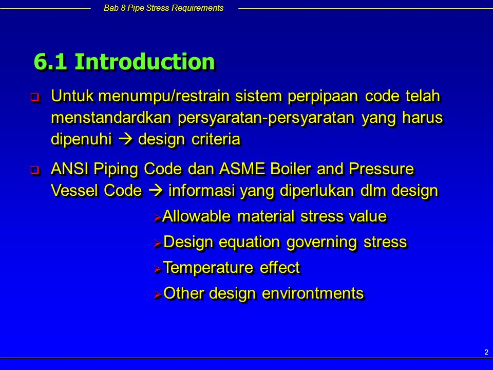 6.1 Introduction Untuk menumpu/restrain sistem perpipaan code telah menstandardkan persyaratan-persyaratan yang harus dipenuhi  design criteria.